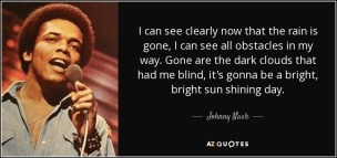 quote-i-can-see-clearly-now-that-the-rain-is-gone-i-can-see-all-obstacles-in-my-way-gone-are-johnny-nash-106-43-93-1